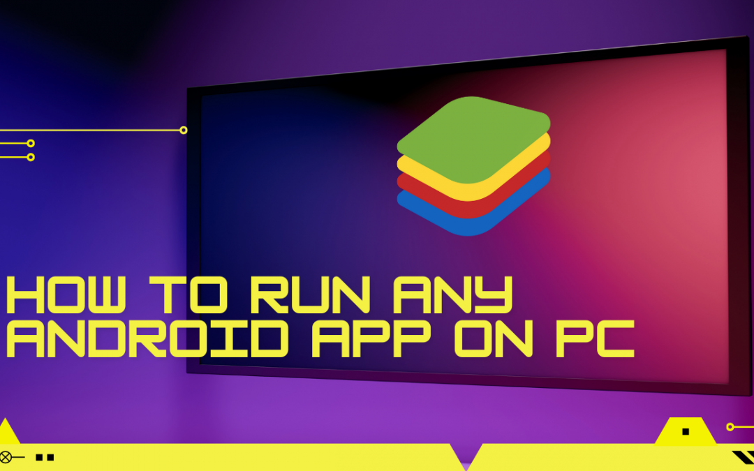 How To Run Any Android App On PC – Bluestacks 5